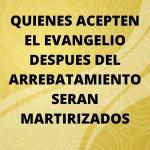 QUIENES ACEPTEN EL EVANGELIO DESPUES DEL ARREBATAMIENTO.jpg